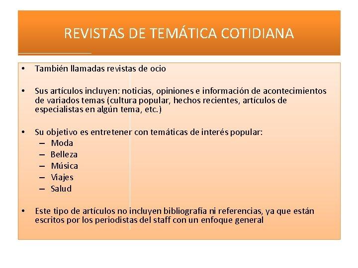 REVISTAS DE TEMÁTICA COTIDIANA • También llamadas revistas de ocio • Sus artículos incluyen: