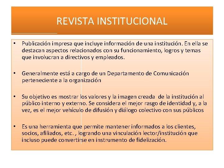 REVISTA INSTITUCIONAL • Publicación impresa que incluye información de una institución. En ella se