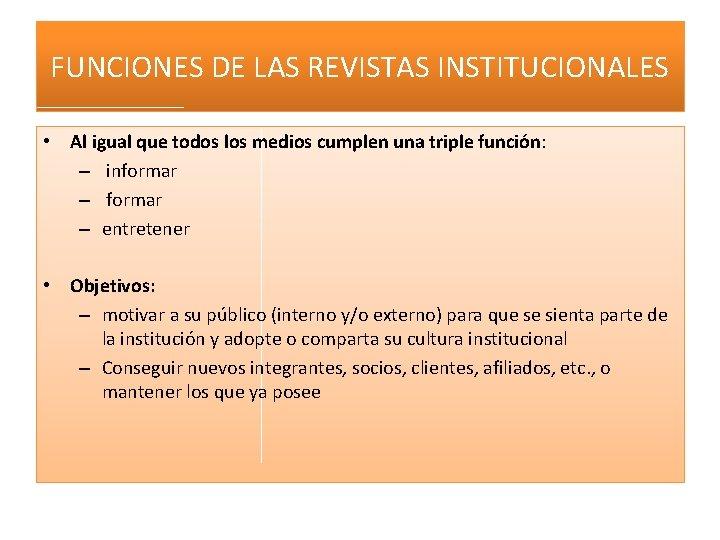 FUNCIONES DE LAS REVISTAS INSTITUCIONALES • Al igual que todos los medios cumplen una