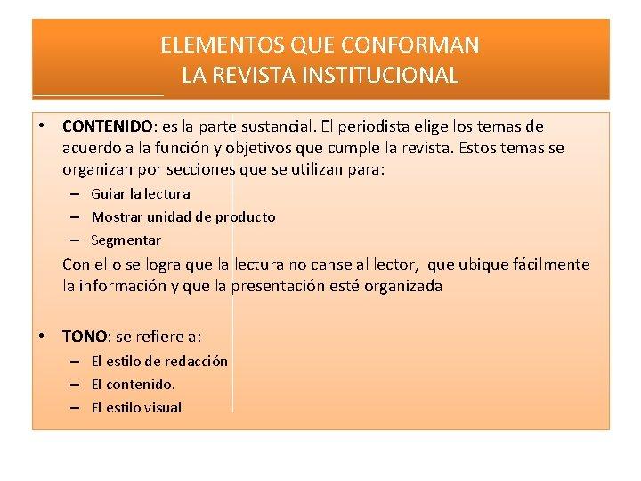 ELEMENTOS QUE CONFORMAN LA REVISTA INSTITUCIONAL • CONTENIDO: es la parte sustancial. El periodista