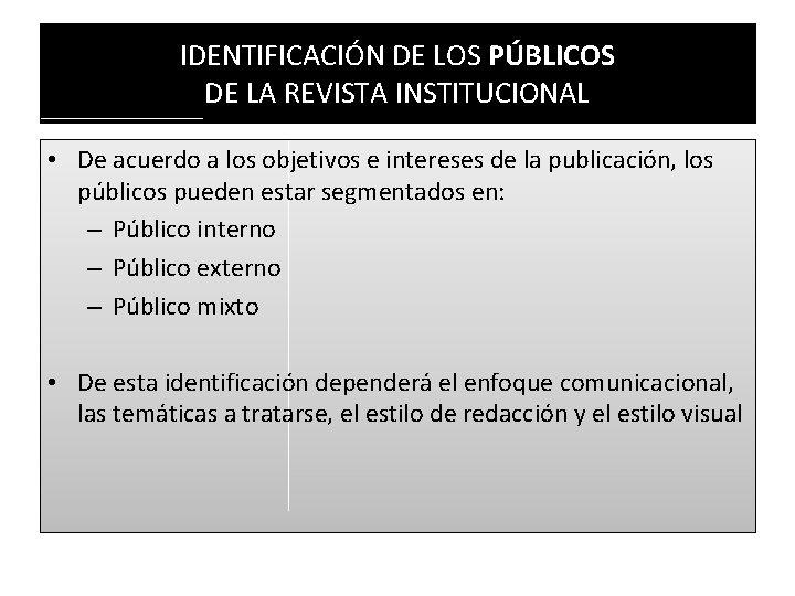 IDENTIFICACIÓN DE LOS PÚBLICOS DE LA REVISTA INSTITUCIONAL • De acuerdo a los objetivos
