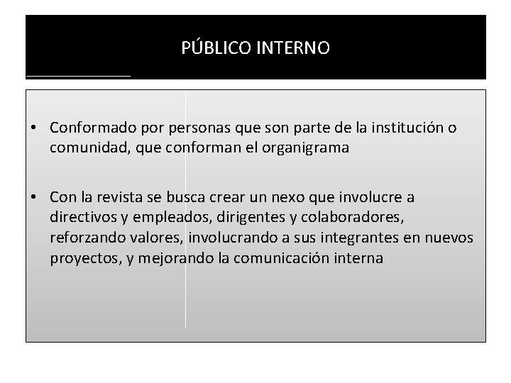 PÚBLICO INTERNO • Conformado por personas que son parte de la institución o comunidad,