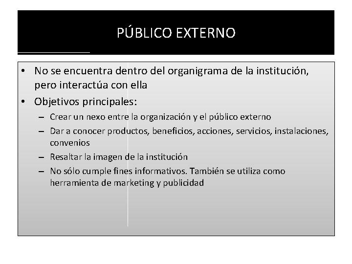PÚBLICO EXTERNO • No se encuentra dentro del organigrama de la institución, pero interactúa