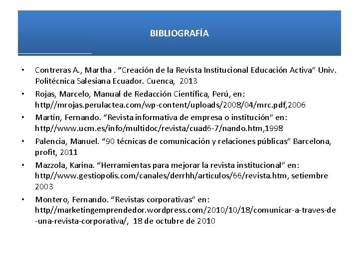 """BIBLIOGRAFÍA • • • Contreras A. , Martha. """"Creación de la Revista Institucional Educación"""