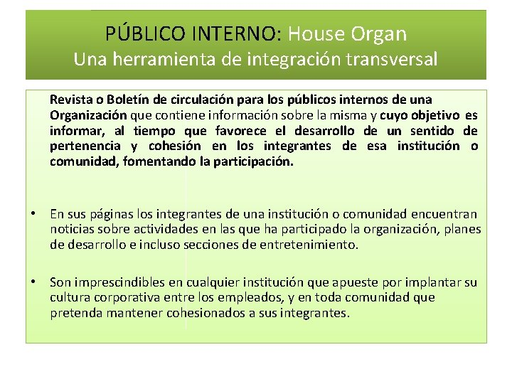 PÚBLICO INTERNO: House Organ Una herramienta de integración transversal Revista o Boletín de circulación