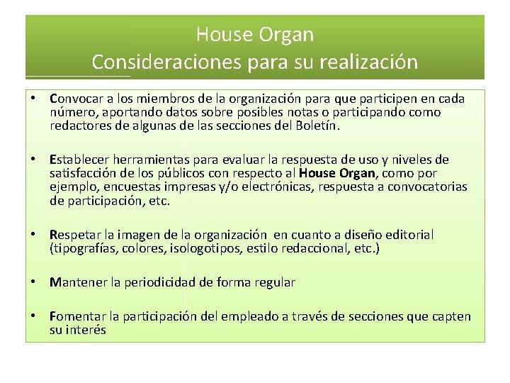 House Organ Consideraciones para su realización • Convocar a los miembros de la organización