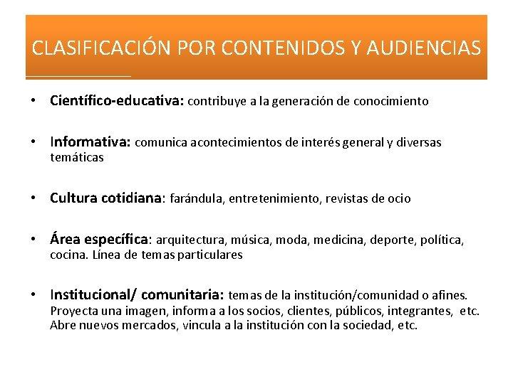CLASIFICACIÓN POR CONTENIDOS Y AUDIENCIAS • Científico-educativa: contribuye a la generación de conocimiento •