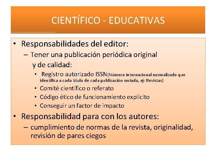 CIENTÍFICO - EDUCATIVAS • Responsabilidades del editor: – Tener una publicación periódica original y
