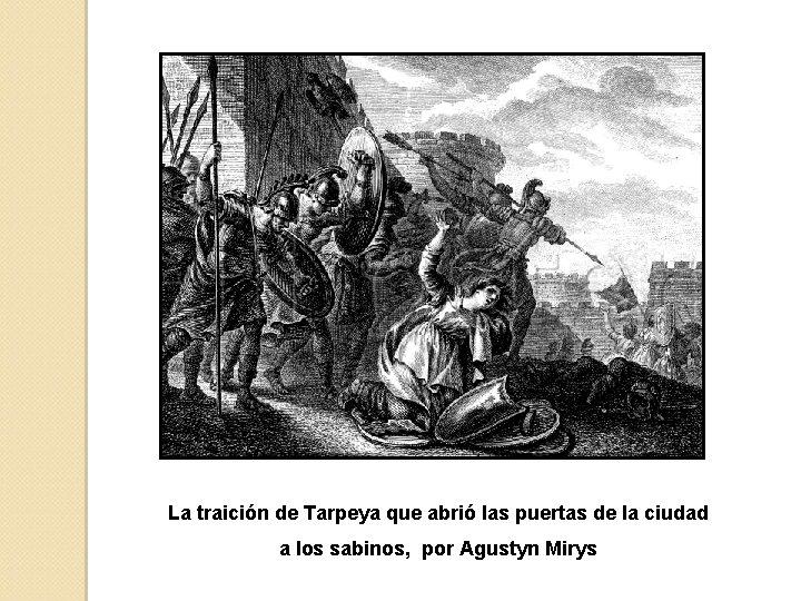 La traición de Tarpeya que abrió las puertas de la ciudad a los sabinos,
