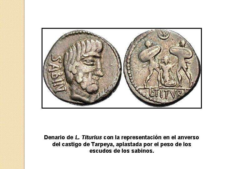 Denario de L. Titurius con la representación en el anverso del castigo de Tarpeya,