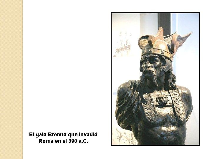 El galo Brenno que invadió Roma en el 390 a. C.