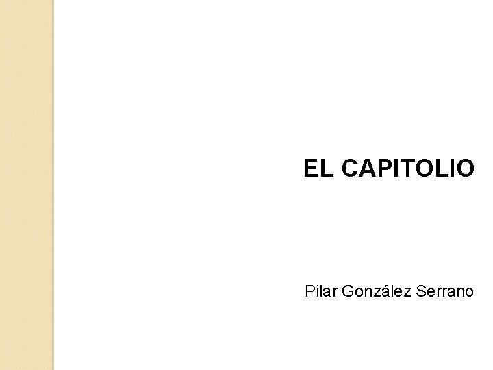 EL CAPITOLIO Pilar González Serrano