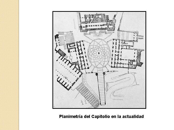 Planimetría del Capitolio en la actualidad