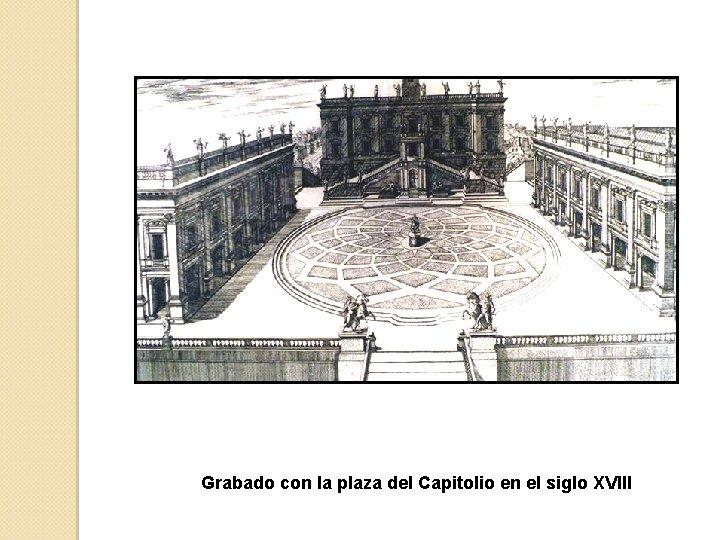 Grabado con la plaza del Capitolio en el siglo XVIII