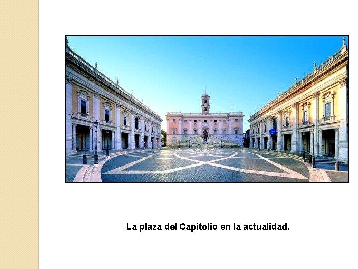 La plaza del Capitolio en la actualidad.