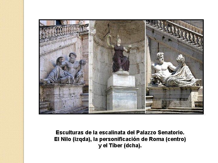 Esculturas de la escalinata del Palazzo Senatorio. El Nilo (izqda), la personificación de Roma