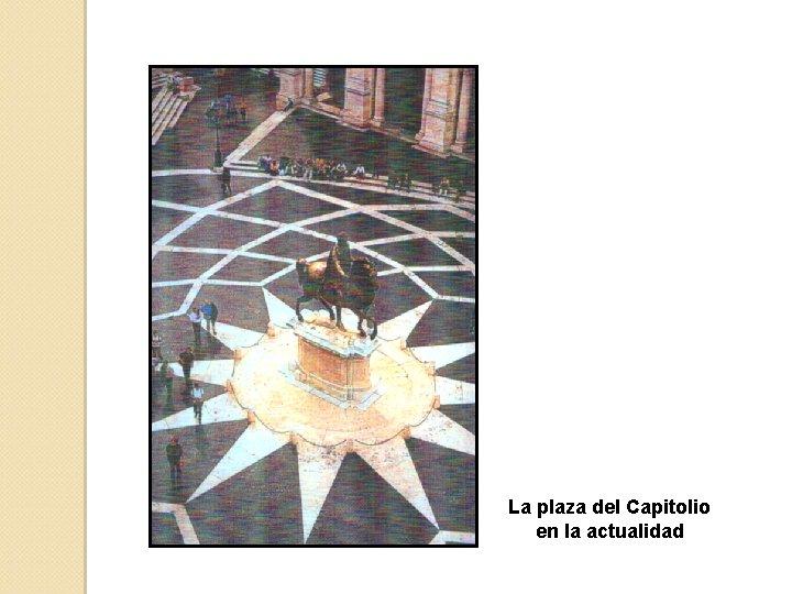La plaza del Capitolio en la actualidad