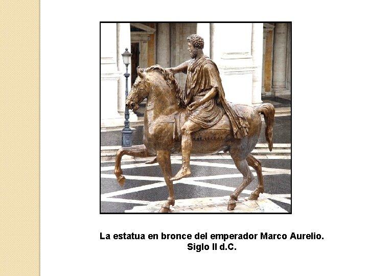 La estatua en bronce del emperador Marco Aurelio. Siglo II d. C.
