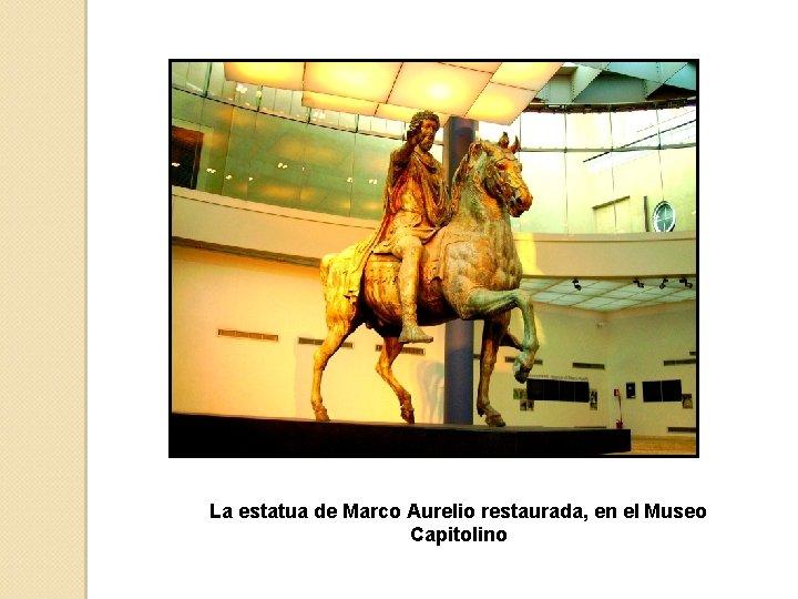 La estatua de Marco Aurelio restaurada, en el Museo Capitolino