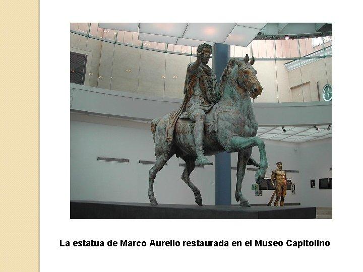 La estatua de Marco Aurelio restaurada en el Museo Capitolino
