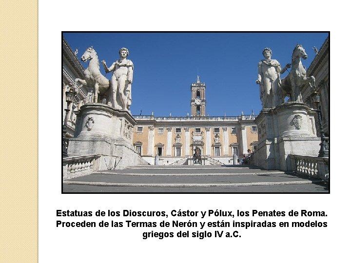 Estatuas de los Dioscuros, Cástor y Pólux, los Penates de Roma. Proceden de las