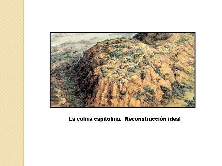 La colina capitolina. Reconstrucción ideal