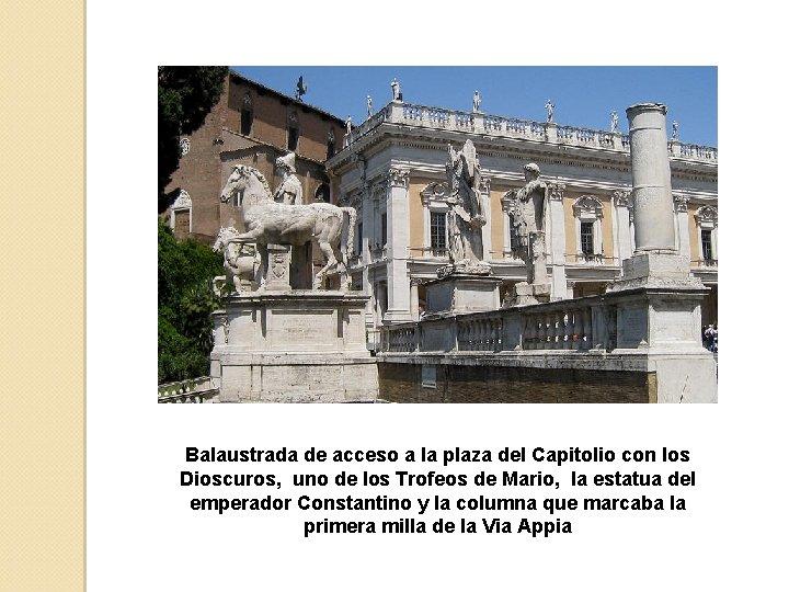 Balaustrada de acceso a la plaza del Capitolio con los Dioscuros, uno de los