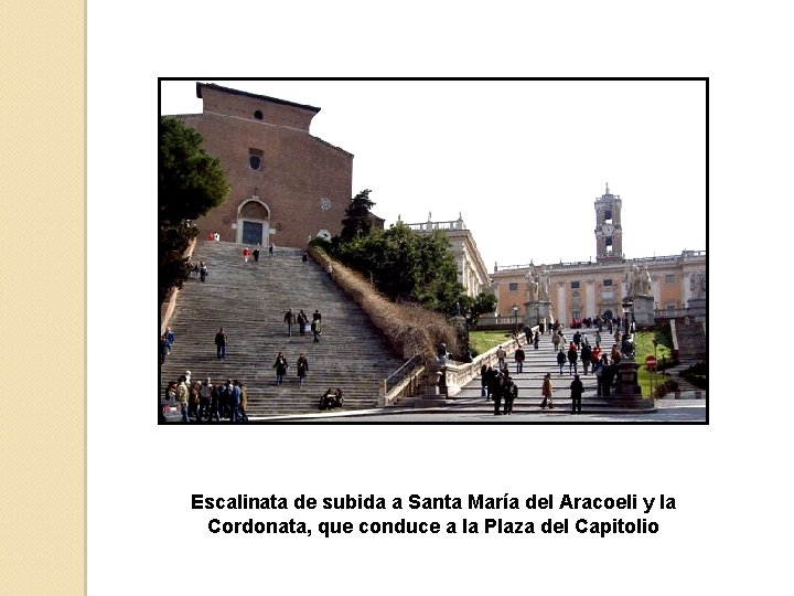 Escalinata de subida a Santa María del Aracoeli y la Cordonata, que conduce a