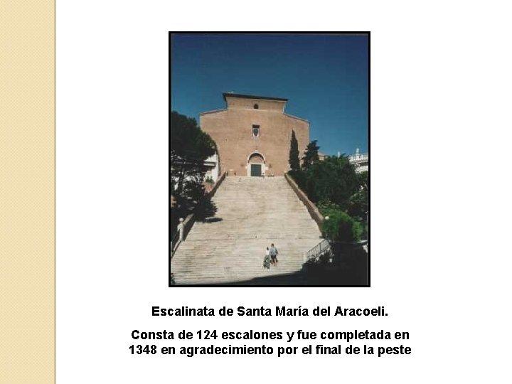 Escalinata de Santa María del Aracoeli. Consta de 124 escalones y fue completada en
