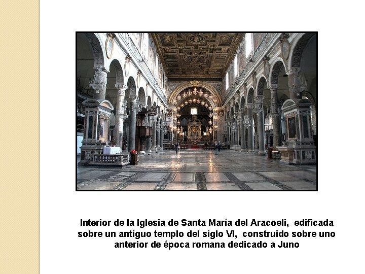 Interior de la Iglesia de Santa María del Aracoeli, edificada sobre un antiguo templo