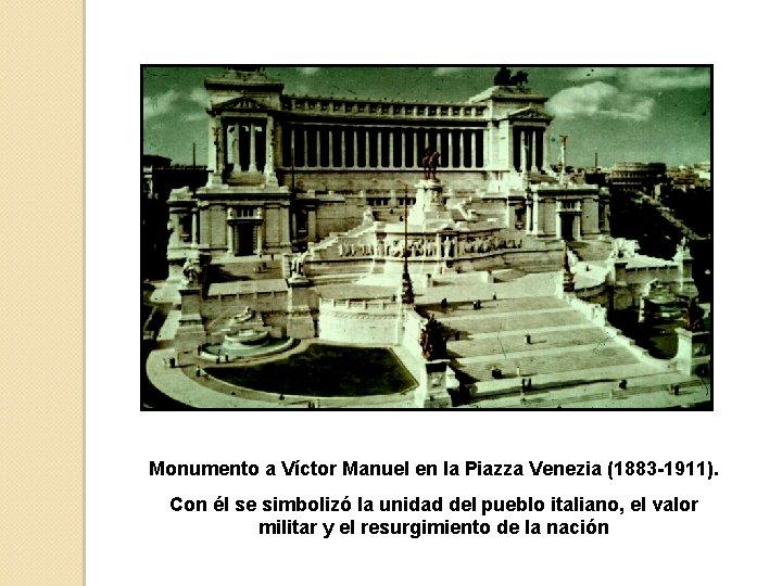 Monumento a Víctor Manuel en la Piazza Venezia (1883 -1911). Con él se simbolizó