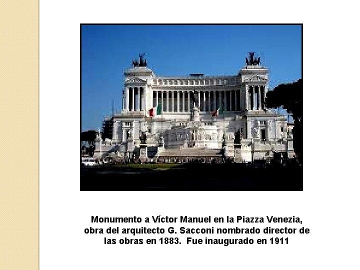 Monumento a Víctor Manuel en la Piazza Venezia, obra del arquitecto G. Sacconi nombrado