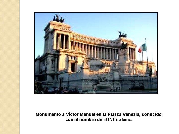Monumento a Víctor Manuel en la Piazza Venezia, conocido con el nombre de «Il