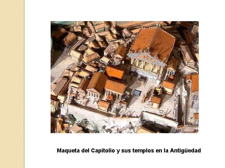 Maqueta del Capitolio y sus templos en la Antigüedad