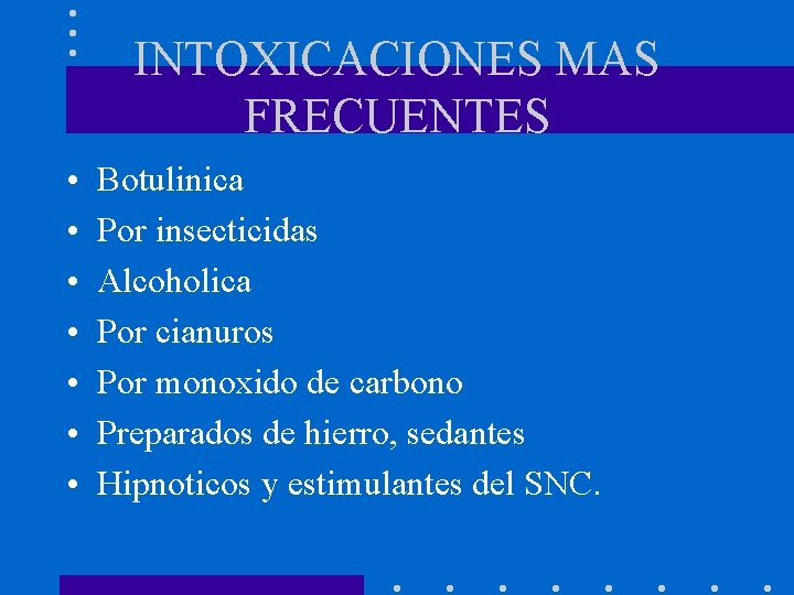 INTOXICACIONES MAS FRECUENTES • • Botulinica Por insecticidas Alcoholica Por cianuros Por monoxido de