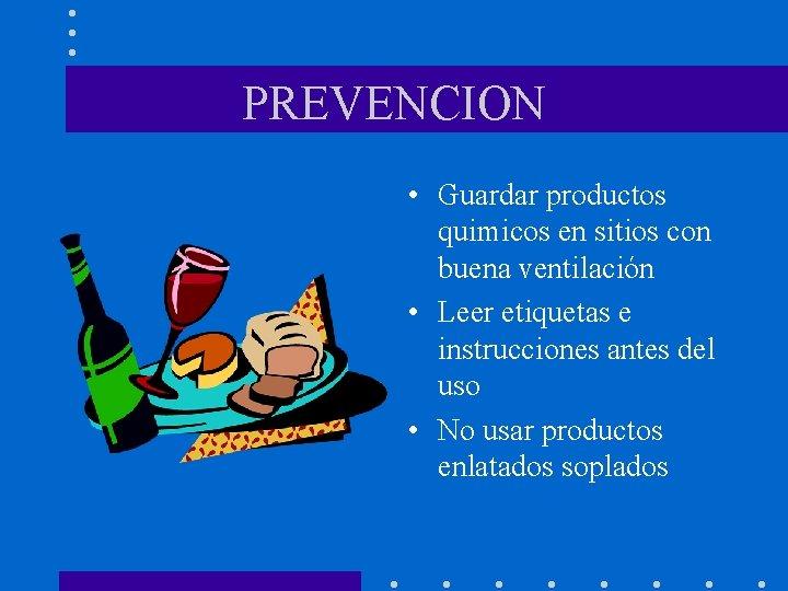 PREVENCION • Guardar productos quimicos en sitios con buena ventilación • Leer etiquetas e