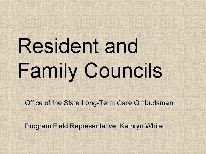 Resident and Family Councils Office of the State Long-Term Care Ombudsman Program Field Representative,