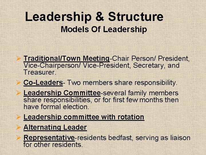 Leadership & Structure Models Of Leadership Ø Traditional/Town Meeting-Chair Person/ President, Vice-Chairperson/ Vice-President, Secretary,