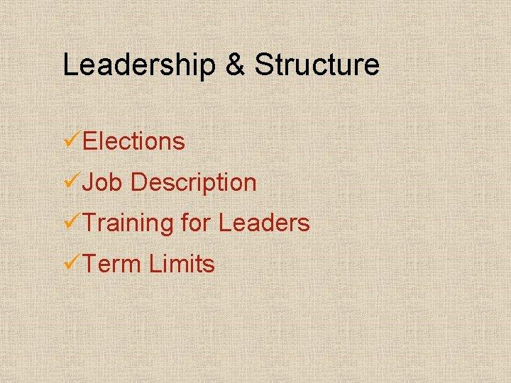 Leadership & Structure üElections üJob Description üTraining for Leaders üTerm Limits