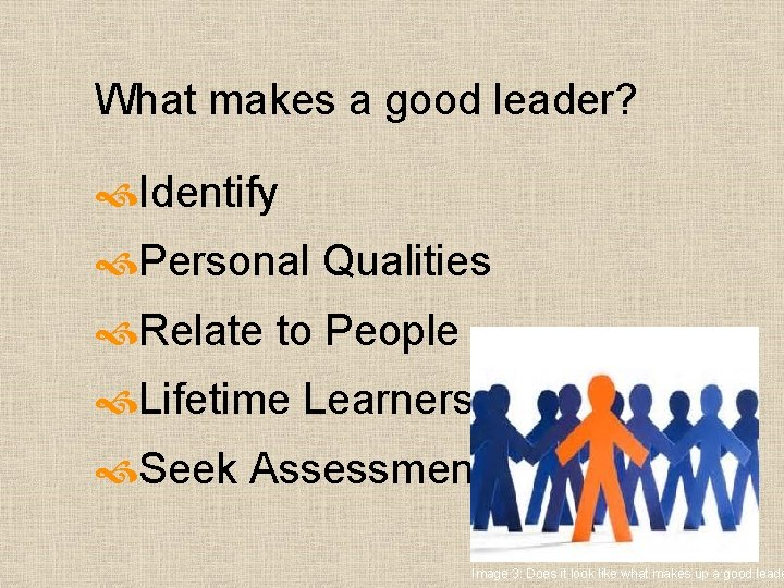 What makes a good leader? Identify Personal Qualities Relate to People Lifetime Learners Seek