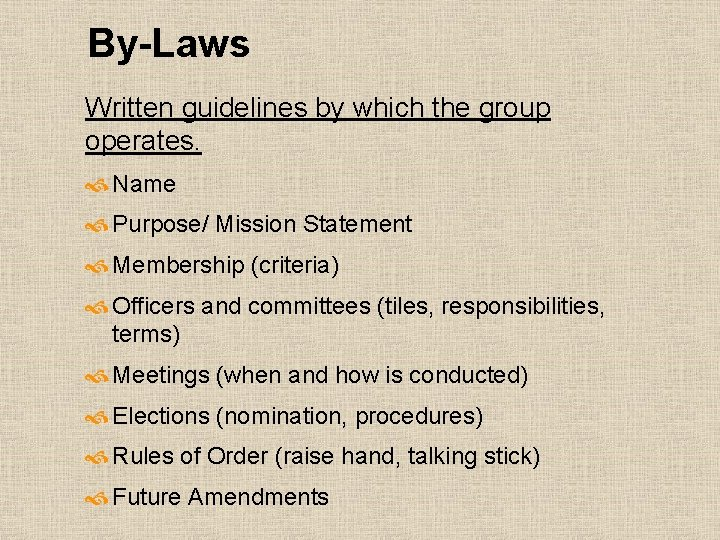 By-Laws Written guidelines by which the group operates. Name Purpose/ Mission Statement Membership (criteria)