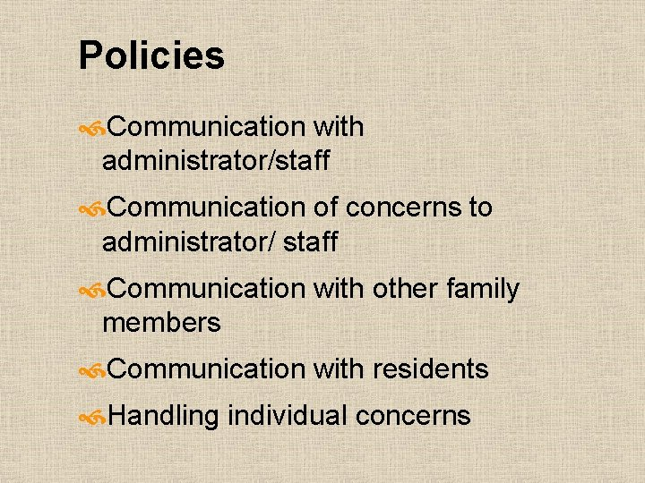 Policies Communication with administrator/staff Communication of concerns to administrator/ staff Communication with other family