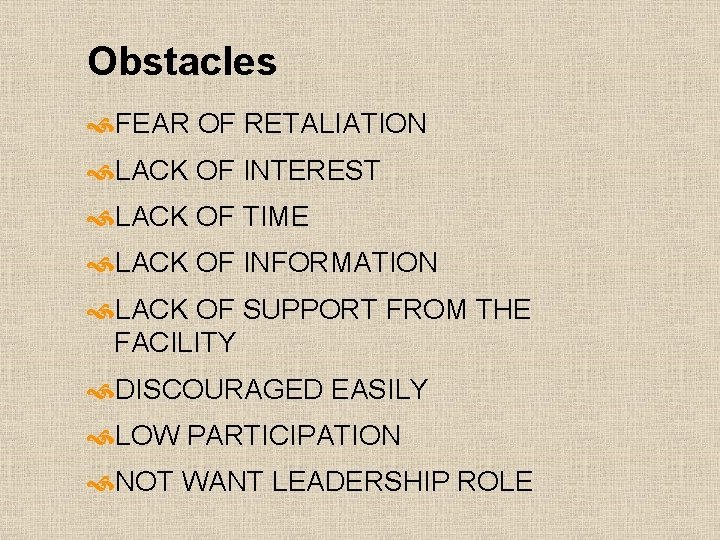 Obstacles FEAR OF RETALIATION LACK OF INTEREST LACK OF TIME LACK OF INFORMATION LACK