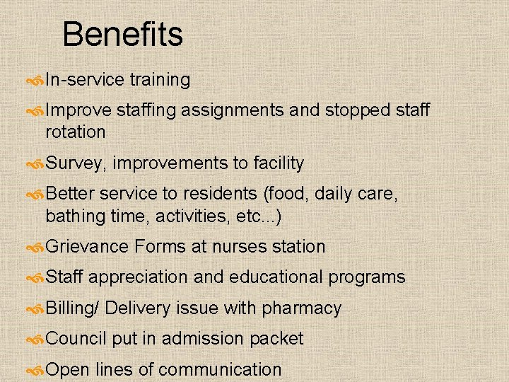 Benefits In-service training Improve staffing assignments and stopped staff rotation Survey, improvements to facility