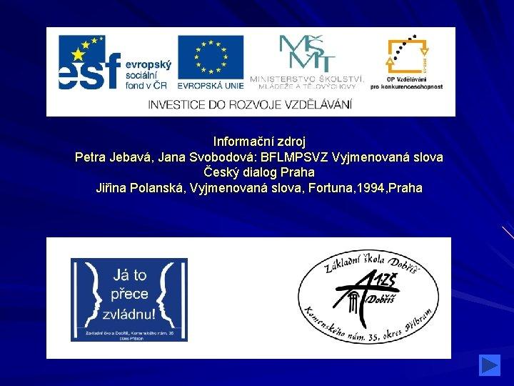 Informační zdroj Petra Jebavá, Jana Svobodová: BFLMPSVZ Vyjmenovaná slova Český dialog Praha Jiřina Polanská,