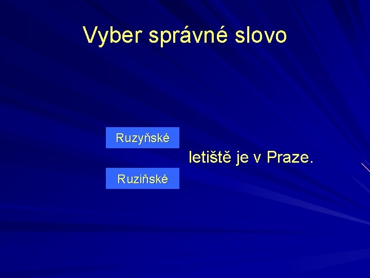 Vyber správné slovo Ruzyňské letiště je v Praze. Ruziňské