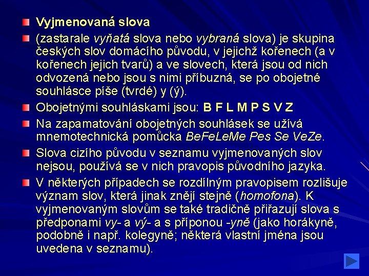 Vyjmenovaná slova (zastarale vyňatá slova nebo vybraná slova) je skupina českých slov domácího původu,