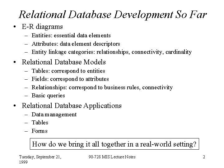 Relational Database Development So Far • E-R diagrams – Entities: essential data elements –