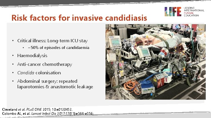 Risk factors for invasive candidiasis • Critical illness: Long-term ICU stay • ~50% of
