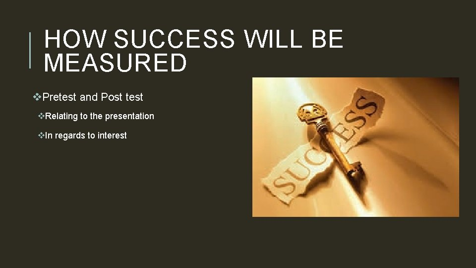 HOW SUCCESS WILL BE MEASURED v. Pretest and Post test v. Relating to the